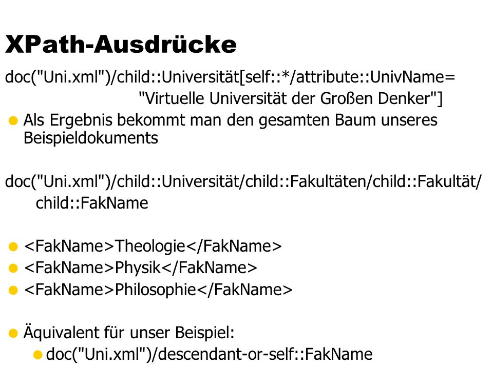 XPath-Ausdrücke doc( Uni.xml )/child::Universität[self::*/attribute::UnivName= Virtuelle Universität der Großen Denker ]